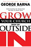 Grow Your Church from the Outside in: Understanding the Unchurch and How to Reach Them