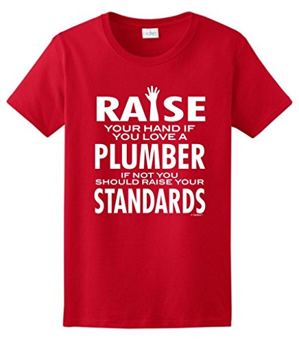 Love A Plumber If Not Raise Your Standards Ladies T-Shirt Small Red