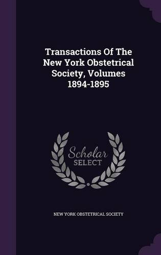 Transactions Of The New York Obstetrical Society, Volumes 1894-1895