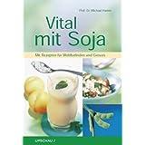 """Vital mit Soja: Mit Rezepten f�r Wohlbefinden und Genussvon """"Michael Hamm"""""""