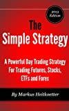 img - for The Simple Strategy - A Powerful Day Trading Strategy For Trading Futures, Stocks, ETFs and Forex book / textbook / text book