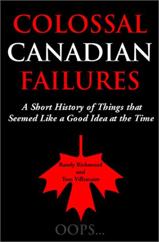 Colossal Canadian Failures: A Short History of Things that Seemed Like a Good Idea at the Time