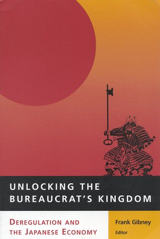 Unlocking the Bureaucrat's Kingdom: Deregulation and the Japanese Economy