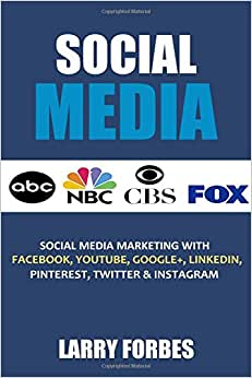 Social Media: Social Media Marketing With Facebook, Youtube, Google+, Linkedin, Pinterest, Twitter And Instagram