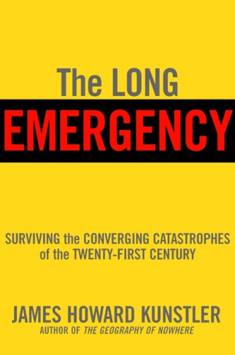 The Long Emergency: Surviving the Converging Catastrophes of the Twenty-First Century, Kunstler,James Howard