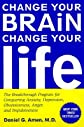 Change Your Brain Change Your Life: The Breakthrough Program for Conquering Anxiety, Depression, Obsessiveness, Anger, And Impulsiveness