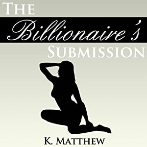 The Billionaire's Submission: A BBW Erotic Romance | [K. Matthew]