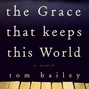 The Grace That Keeps This World | [Tom Bailey]