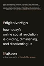 Digital Vertigo: How Today's Online Social Revolution Is Dividing, Diminishing, and Disorienting Us [Hardcover]