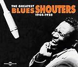 echange, troc Compilation - The Greatest Blues Shouters 1944-1955