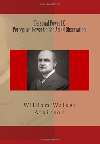 Personal Power IX, Perceptive  Power Or The Art Of Observation.: Volume 9
