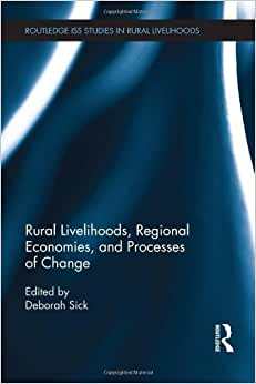 Rural Livelihoods, Regional Economies, And Processes Of Change (Routledge ISS Studies In Rural Livelihoods)