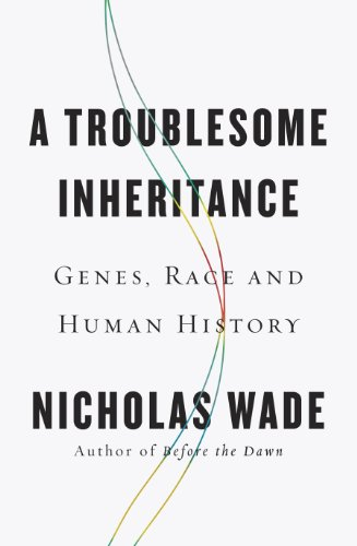 Nicholas Wade, A Troublesome Inheritance: Genes, Race and Human History