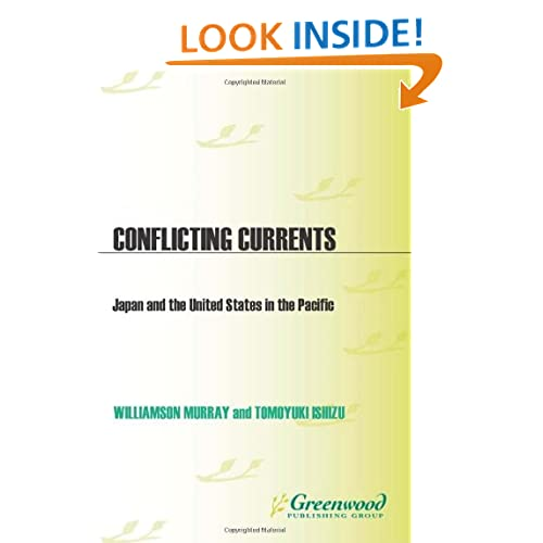 Conflicting Currents: Japan and the United States in the Pacific (Praeger Security International) Williamson Murray and Tomoyuki Ishizu