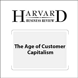 The Age of Customer Capitalism (Harvard Business Review) | [Roger Martin]