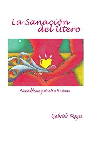 LA SANACIÓN Y BENDICIÓN DEL ÚTERO  [Reyes, Gabriela] (Tapa Blanda)