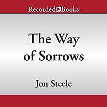 The Way of Sorrows (       UNABRIDGED) by Jon Steele Narrated by Jonathan Davis
