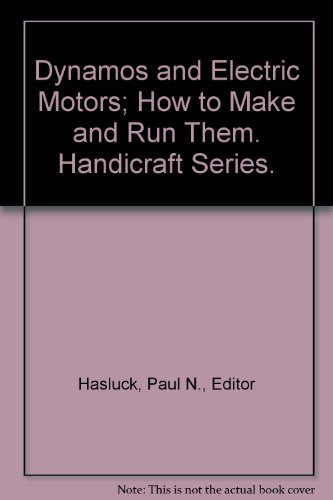 Dynamos And Electric Motors; How To Make And Run Them. Handicraft Series.