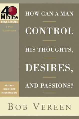 How Can a Man Control His Thoughts, Desires, and Passions? (40-Minute Bible Studies)