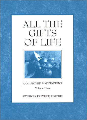 All the Gifts of Life (Collected Meditations, Volume 3) (Collected Meditations, V. 3.)