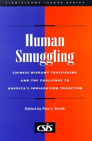 Human Smuggling: Chinese Migrant Trafficking and The Challenge to America's Immigration Tradition (Significant Issues Series) (Csis Significant Issues Series)