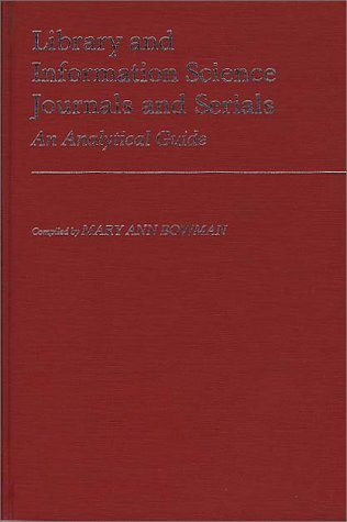 Library and Information Science Journals and Serials: An Analytical Guide (Annotated Bibliographies of Serials: A Subject Approach)