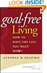Goal-Free Living: How to Have the Lif...