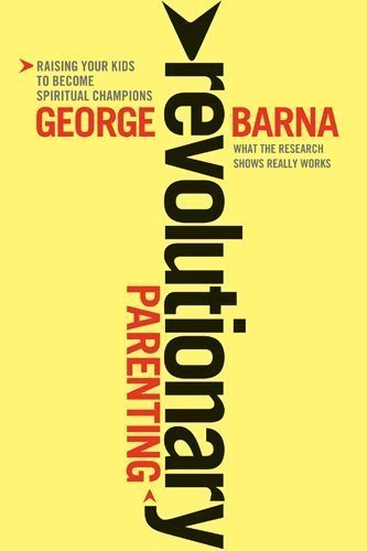 Revolutionary Parenting: Raising Your Kids to Become Spiritual Champions by George Barna (Sep 1 2010) (Raising Spiritual Champions compare prices)