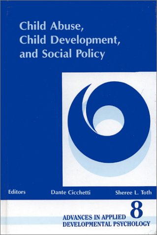 Child Abuse, Child Development, Social Policy (Advances In Applied Developmental Psychology) (V. 8)