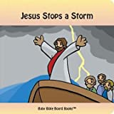 Jesus Stops a Storm (Baby Bible Board Books Collection 1-Stories of Jesus)