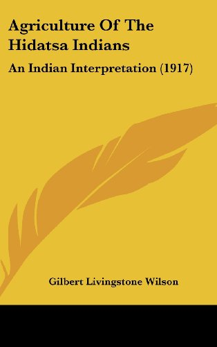 Agriculture of the Hidatsa Indians: An Indian Interpretation (1917)
