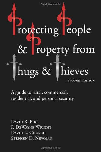 Protecting People And Property From Thugs And Thieves: A Guide To Rural, Commercial, Residential, And Personal Security