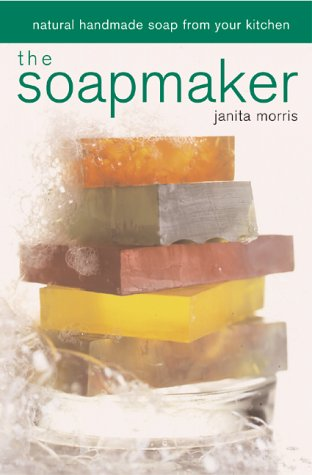 The Soapmaker: Natural Handmade Soap from Your Kitchen
