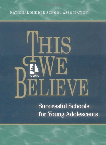 This We Believe: Successful Schools for Young Adolescents...