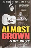 Almost Grown - The Rise Of Rock (0099409925) by James Miller