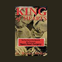 King of Hearts: The True Story of the Maverick Who Pioneered Open Heart Surgery Hörbuch von G. Wayne Miller Gesprochen von: Patrick Cullen