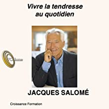 Vivre la tendresse au quotidien Discours Auteur(s) : Jacques Salomé Narrateur(s) : Jacques Salomé