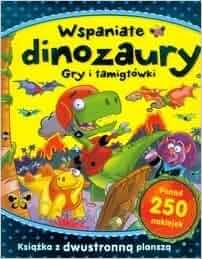 Wspaniale dinozaury Gry i lamiglowki: praca zbiorowa: 9788327421524