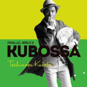 Parallel World II KUBOSSA(初回生産限定盤) [CD+DVD]