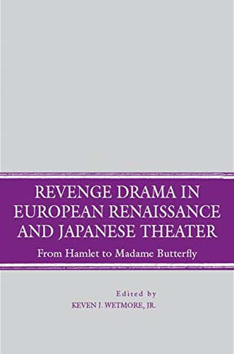 Revenge Drama in European Renaissance and Japanese Theatre: From Hamlet to Madame Butterfly