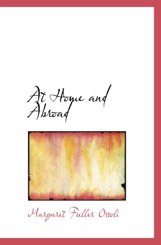 At Home and Abroad: Or  Things And Thoughts In America and Europe