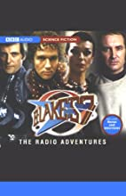 Blake's 7: The Radio Adventures  by Barry Letts Narrated by Paul Darrow, Michael Keating, Full Cast