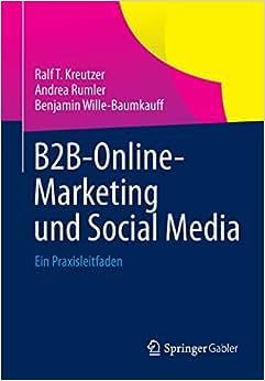 B2B-Online-Marketing Und Social Media: Ein Praxisleitfaden (German Edition)