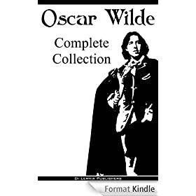 Oscar Wilde: The Complete Collection (The Picture of Dorian Gray, 14 Short Stories, 9 Plays, All Poems, Selected Essays and Letters) (English Edition)