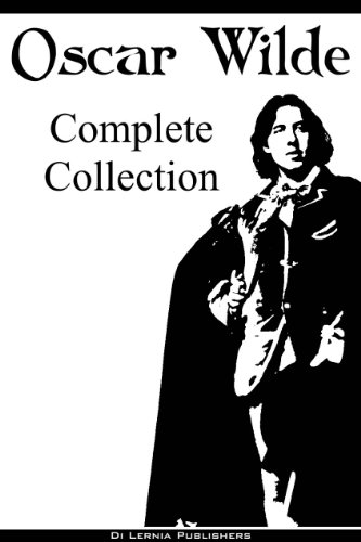 Oscar Wilde - Oscar Wilde: The Complete Collection (The Picture of Dorian Gray, 14 Short Stories, 9 Plays, All Poems, Selected Essays and Letters) (English Edition)