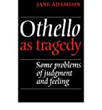 img - for [(Othello As Tragedy: Some Problems of Judgement and Feeling)] [Author: Jane Adamson] published on (May, 2004) book / textbook / text book
