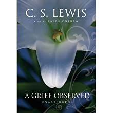 A Grief Observed (       UNABRIDGED) by C.S. Lewis Narrated by Ralph Cosham