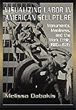 img - for Visualizing Labor in American Sculpture: Monuments, Manliness, and the Work Ethic, 1880-1935 (Cambridge Studies in American Visual Culture) ( Hardcover ) by Dabakis, Melissa published by Cambridge University Press book / textbook / text book