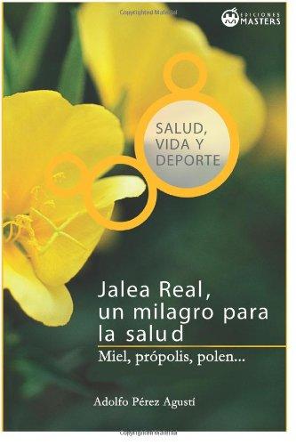 Jalea Real: Un Milagro Para La Salud (Spanish Edition)