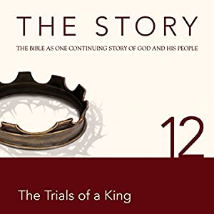 The Story, NIV: Chapter 12 - The Trials of a King (Dramatized) Audiobook